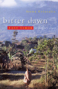 Bitter Dawn: East Timor's - A People's Story