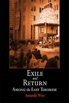 Exile and Return Among the East Timorese by Amanda Wise