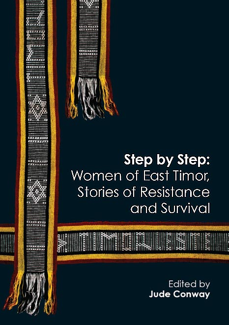 Step by Step: Women of East Timor, Stories of Resistance and Survival