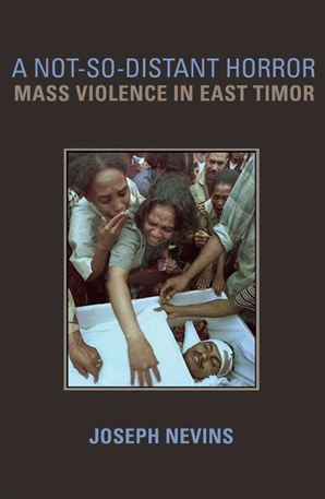 Not So Distant Horror: Mass Violence in East Timor by Joseph Nevins