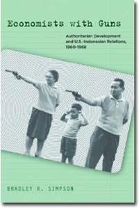 Economists with Guns: Authoritarian Development and U.S.-Indonesian Relations, 1960-1968