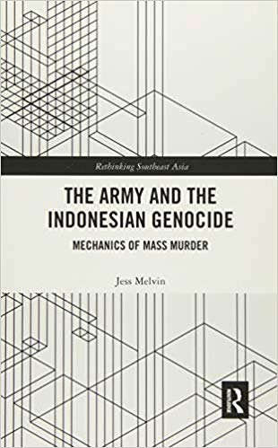 The Army and the Indonesian Genocide. Mechanics of Mass Murder- Jess Melvin